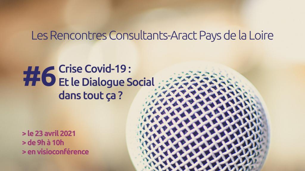 Les Rencontres Consultants-Aract Pays de la Loire – #6 Crise Covid-19 : et le Dialogue Social dans tout ça ?